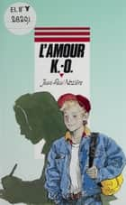 L'amour K.O. ebook by Jean-Paul Nozière, Bruno Leloup