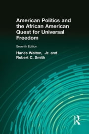 American Politics and the African American Quest for Universal Freedom ebook by Hanes Walton,Robert C. Smith
