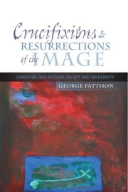 Crucifixions and Resurrections of the Image ebook by Pattison, George
