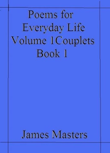 Poems for everyday life Volume 1 book 1 ebook by James Masters