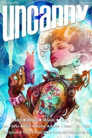 Uncanny Magazine Issue 10 - May/June 2016 ebook by Lynne M. Thomas,Michael Damian Thomas,Seanan McGuire,Kat Howard,Alyssa Wong,Haralambi Markov,Kameron Hurley,Sarah Monette,JY Yang,Beth Cato