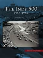 Indy 500, The - 1956-1965 ebook by Ben Lawrence, W.C. Madden, Christopher Baas