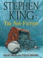 Stephen King: The Non-Fiction eBook by Rocky Wood, Justin Brooks