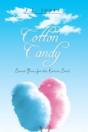 Cotton Candy - Poems for the Entire Soul ebook by F.L. Jones