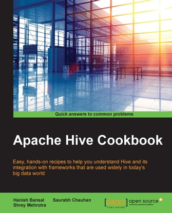 Apache Hive Cookbook ebook by Shrey Mehrotra,Saurabh Chauhan,Hanish Bansal