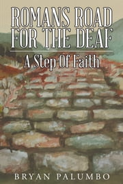 Romans Road For The Deaf - A Step Of Faith ebook by Bryan Palumbo