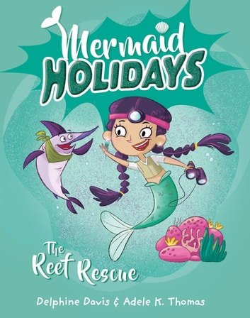 Mermaid Holidays 4: The Reef Rescue ebook by Delphine Davis