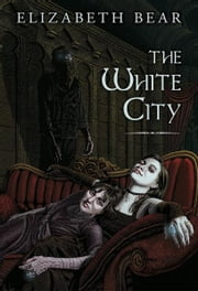 The White City ebook by Elizabeth Bear