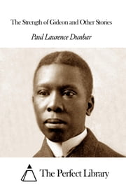 The Strength of Gideon and Other Stories ebook by Paul Laurence Dunbar