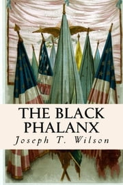 The Black Phalanx ebook by Joseph T. Wilson