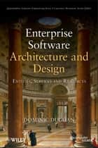 Enterprise Software Architecture and Design ebook by Dominic Duggan