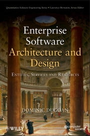 Enterprise Software Architecture and Design - Entities, Services, and Resources ebook by Dominic Duggan