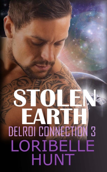 Stolen Earth - Delroi Connection, #3 eBook by Loribelle Hunt