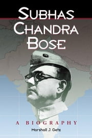Subhas Chandra Bose: A Biography ebook by Marshall J. Getz