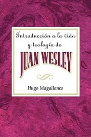 Introducción a la vida y teología de Juan Wesley AETH - Introduction to the Life and Theology of John Wesley Spanish ebook by Hugo Magallanes