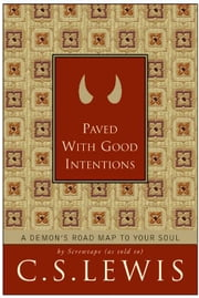 Paved with Good Intentions - A Demon's Road Map to Your Soul ebook by C. S. Lewis