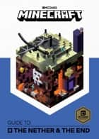Minecraft: Guide to the Nether & the End ebook by The Offical Minecraft Team, Mojang Ab