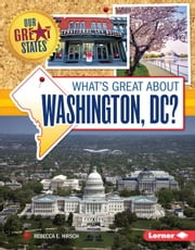 What's Great about Washington, DC? ebook by Rebecca E. Hirsch