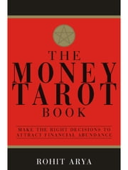 The Money Tarot Book - Make The Right Decisions To Attract Financial Abundance ebook by Rohit Arya