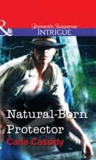 Natural-Born Protector (Mills & Boon Intrigue) eBook by Carla Cassidy