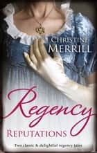 Regency Reputations/Lady Folbroke's Delicious Deception/Lady Drusilla's Road To Ruin eBook by Christine Merrill