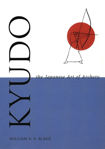 Kyudo The Japanese Art of Archery ebook by William Acker