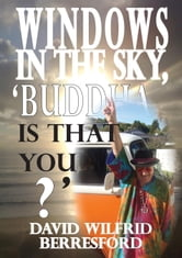Windows in the Sky, 'Buddha is that you?' ebook by David Wilfrid Berresford