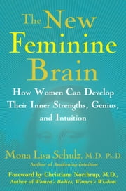 The New Feminine Brain - How Women Can Develop Their Inner Strengths, Geniu ebook by Dr. Christianne Northrup,M.D. Mona Lisa Schulz, M.D., Ph.D.