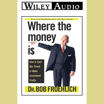 Where the Money Is - How to Spot Key Trends to Make Investment Profits audiobook by Dr. Bob Froehlich