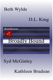 Broadly Bound: Broad Horizons Book #1 ebook by Beth Wylde,Kathleen Bradean,Syd McGinley