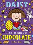 Daisy and the Trouble with Chocolate eBook by Kes Gray, Nick Sharratt, Garry Parsons,...