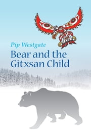 Bear and the Gitxsan Child ebook by Pip Westgate