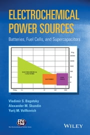 Electrochemical Power Sources - Batteries, Fuel Cells, and Supercapacitors ebook by Vladimir S. Bagotsky,Alexander M. Skundin,Yurij M. Volfkovich