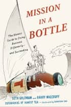 Mission in a Bottle - The Honest Guide to Doing Business Differently--and Succeeding ebook by Seth Goldman, Barry Nalebuff, Sungyoon Choi