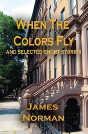 When the Colors Fly and Selected Short Stories ebook by James Norman