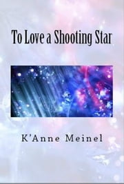 To Love a Shooting Star ebook by K'Anne Meinel