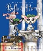 Let's Visit Athens! - Adventures of Bella & Harry ebook by Lisa Manzione, Kristine Lucco