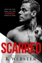 Scarred - Breaking the Rules Series, #3 ebook by K. Webster