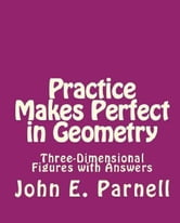 Practice Makes Perfect in Geometry: Three-Dimensional Figures with Answers ebook by John Parnell