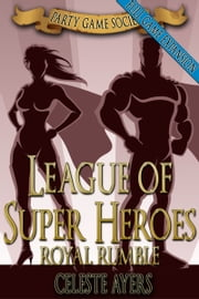 League of Super Heroes 3: Royal Rumble (Party Game Society) ebook by Celeste Ayers