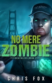 No Mere Zombie - Deathless Book 2 ebook by Chris Fox