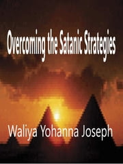 Overcoming the Satanic Strategies ebook by Waliya Yohanna Joseph