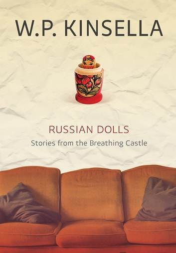 Russian Dolls - Stories from the Breathing Castle ebook by W. P. Kinsella