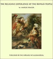 The Religious Experience of the Roman People ebook by W. Warde Fowler