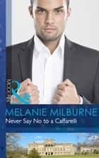 Never Say No to a Caffarelli (Mills & Boon Modern) (Those Scandalous Caffarellis, Book 1) ebook by Melanie Milburne