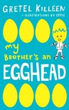 My Brother's an Egghead ebook by Gretel Killeen