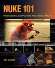 Nuke 101 - Professional Compositing and Visual Effects ebook by Ron Ganbar