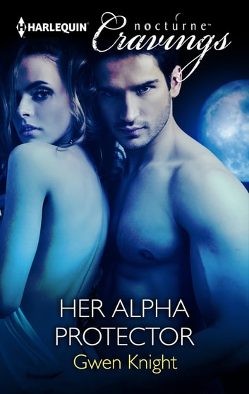 Her Alpha Protector (Mills & Boon Nocturne Cravings) ebook by Gwen Knight