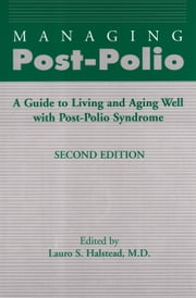 Managing Post-Polio: A Guide to Living and Aging Well with Post-Polio Syndrome ebook by Lauro S. Halstead, M.D., Editor