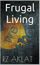 Frugal Living ebook by RZ Aklat